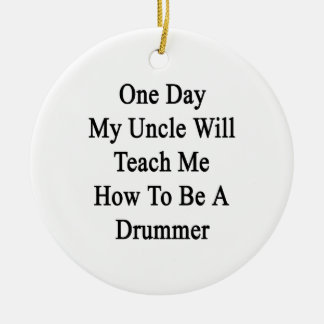 One Day My Uncle Will Teach Me How To Be A Drummer Round Ceramic Decoration