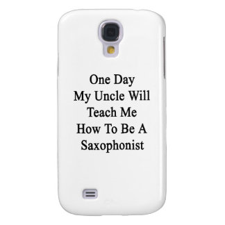 One Day My Uncle Will Teach Me How To Be A Saxopho Galaxy S4 Cases