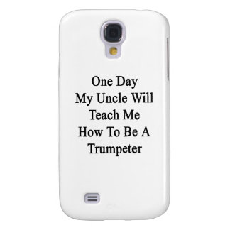 One Day My Uncle Will Teach Me How To Be A Trumpet Galaxy S4 Cases