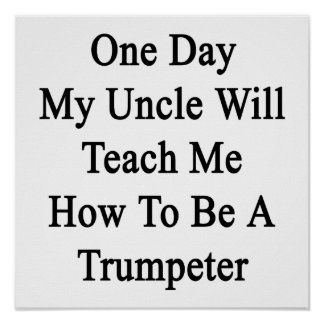 One Day My Uncle Will Teach Me How To Be A Trumpet Poster