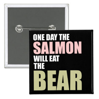 One Day the Salmon Will Eat the Bear Pinback Buttons