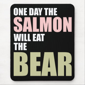 One Day the Salmon Will Eat the Bear Mouse Pad