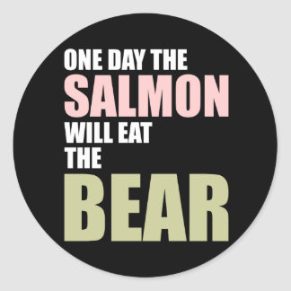 One Day the Salmon Will Eat the Bear Round Sticker