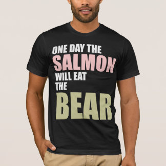 One Day the Salmon Will Eat the Bear T-Shirt