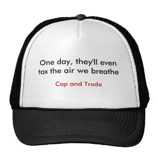 One day, they'll even tax the air we breathe, C... Hats