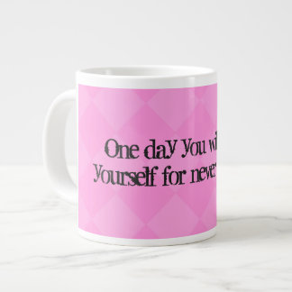 One day U will thank yourself for never giving up. Large Coffee Mug