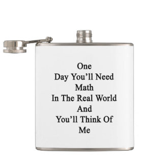 One Day You'll Need Math In The Real World And You Hip Flask