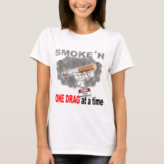 ONE DRAG AT ATIME_1 T-Shirt