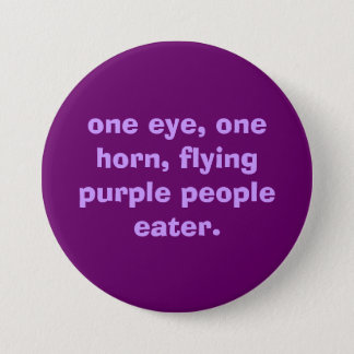 one eye, one horn, flying purple people eater. 7.5 cm round badge