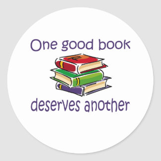 One good book deserves another gifts. classic round sticker