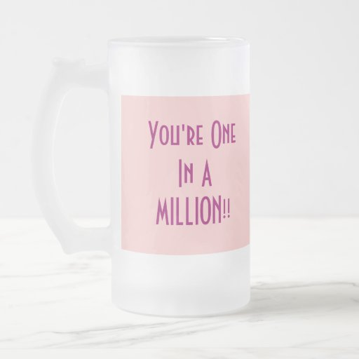 One In A Million! Coffee Mugs