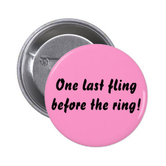One last fling before the ring! 6 cm round badge
