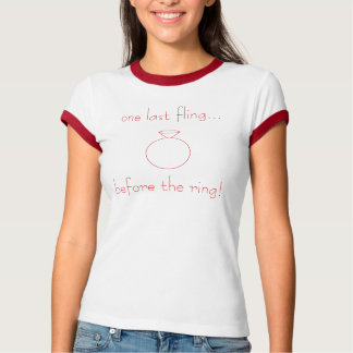 one last fling...before the ring! t-shirts