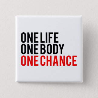 One Life One Body One Chance 15 Cm Square Badge