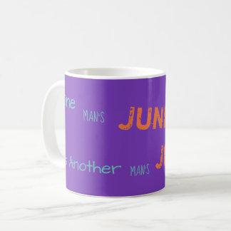 One Man's Junk, Is Another Man,s Junk Mug