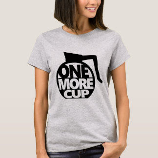 One More Cup T-Shirt