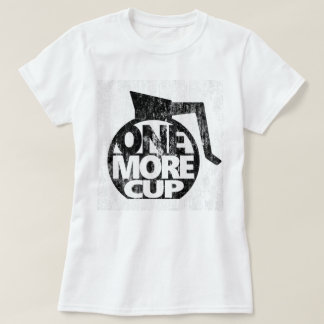 One More Cup WO T-Shirt