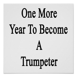 One More Year To Become A Trumpeter Posters