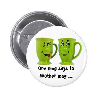 One mug says to another mug... tie 6 cm round badge