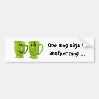 One mug says to another mug... tie bumper sticker