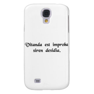 One must avoid that wicked temptress, Laziness. Galaxy S4 Case