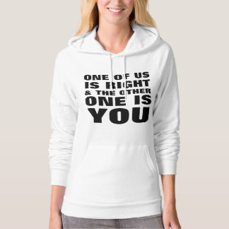 One Of Us Is Right Hoodie