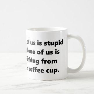 One of us is stupid Mug