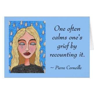 One often calms one's grief by recounting it. - ca card
