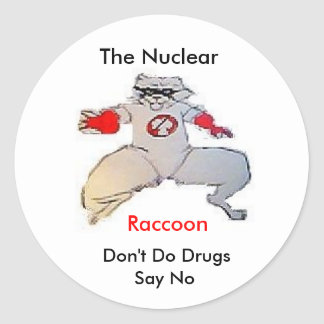 one raccoon, The Nuclear , Raccoon, Don't Do Dr... Classic Round Sticker