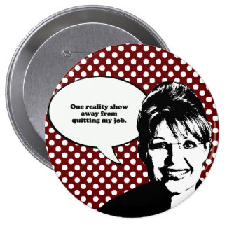 One reality show away from quitting my job pinback buttons