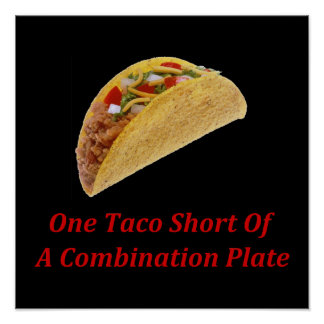 One Taco Short Of A Combination Plate Poster