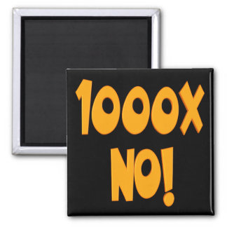 One Thousand Times No Funny T-shirts Gifts Square Magnet
