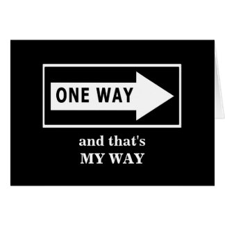 One Way. And that's MY WAY Greeting Card
