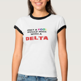 Only a FOOL would mess with a DELTA! T-Shirt