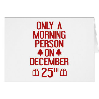 Only A Morning Person On December 25th Card