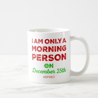 Only A Morning Person On December 25th #spiked Mug
