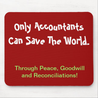 Only Accountants Can Save The World... Mouse Pad
