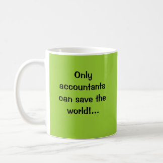 Only accountants can save the world!... coffee mugs