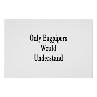 Only Bagpipers Would Understand Poster