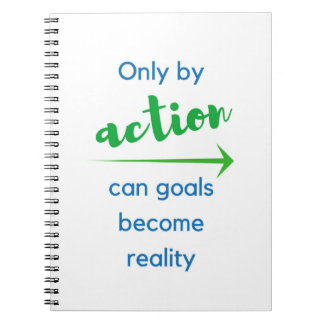 Only by action can goals become reality - notebook