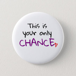 Only chance badge! 6 cm round badge