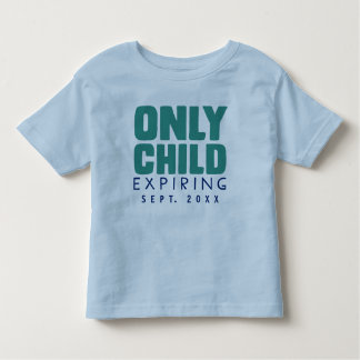 ONLY CHILD Expiring [YOUR DATE HERE] Toddler T-Shirt