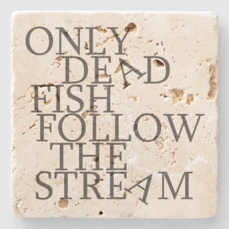 Only dead fish follow the stream (grey) stone coaster