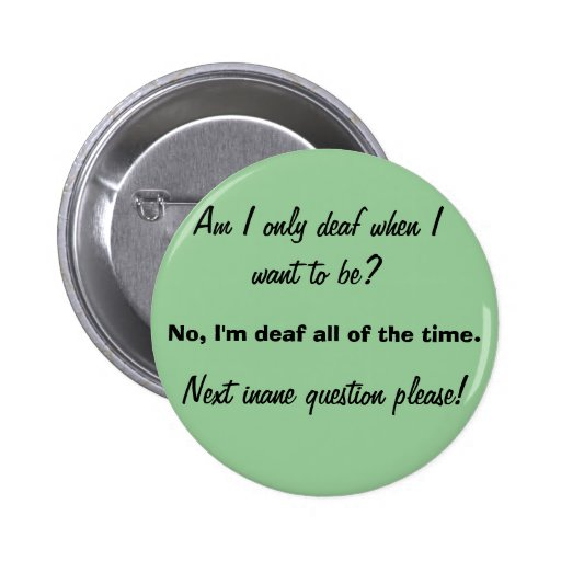 Only Deaf When You Want To Be Pinback Buttons