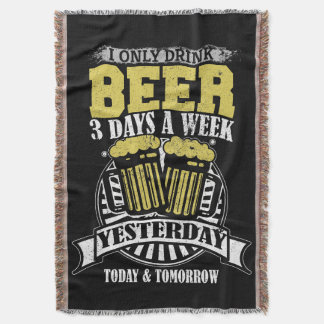 Only Drink Beer 3 Days A Week Throw Blanket