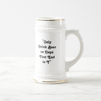 """Only Drink Beer on Days That End in Y"" Beer Stein"
