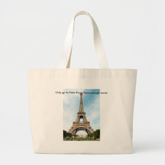 Only go to Paris if you have enough euros Large Tote Bag