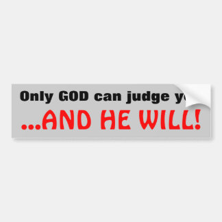 Only God can judge... Bumper Sticker