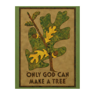Only God Can Make A Tree Reinterpreted Wood Print