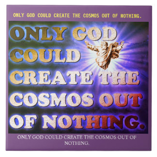 Only God Could Create The Cosmos Out Of Nothing. Ceramic Tile